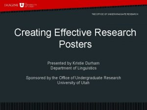 THE OFFICE OF UNDERGRADUATE RESEARCH Creating Effective Research