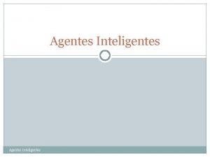 Agentes Inteligentes Roteiro 2 Agentes e Ambientes Racionalidade