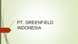 PT GREENFIELD INDONESIA PROFIL PERUSAHAAN PT Greenfields Indonesia