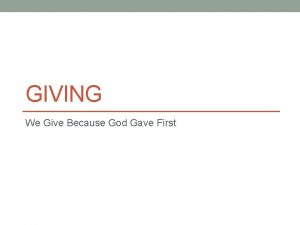 GIVING We Give Because God Gave First What