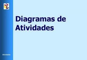 Diagramas de Atividades Diagramas de Atividades Os Diagramas