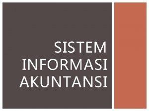 SISTEM INFORMASI AKUNTANSI SISTEM INFORMASI AKUNTANSI DEFINISI Sistem