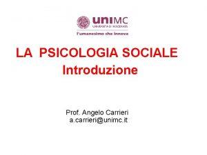 LA PSICOLOGIA SOCIALE Introduzione Prof Angelo Carrieri a