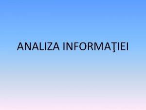 ANALIZA INFORMAIEI DATE I INFORMAII Definiie Data reprezint