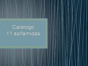 Catlogo 11 solfamidas En este catlogo intentamos ofrecer