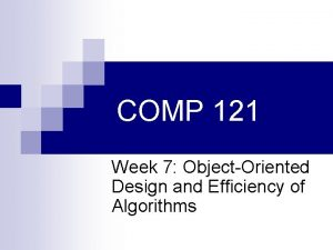 COMP 121 Week 7 ObjectOriented Design and Efficiency