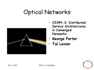 Optical Networks CS 294 3 Distributed Service Architectures