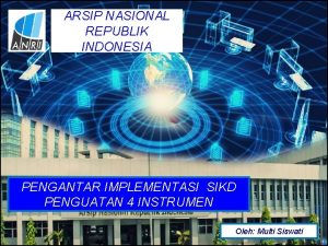 ARSIP NASIONAL REPUBLIK INDONESIA PENGANTAR IMPLEMENTASI SIKD PENGUATAN