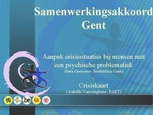 Samenwerkingsakkoord Gent Aanpak crisissituaties bij mensen met een