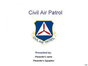 Civil Air Patrol Presented by Presenters name Presenters