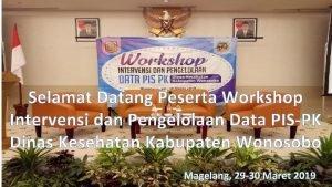 Selamat Datang Peserta Workshop Intervensi dan Pengelolaan Data