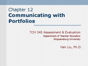 Chapter 12 Communicating with Portfolios TCH 345 Assessment