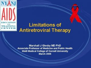 Limitations of Antiretroviral Therapy Marshall J Glesby MD