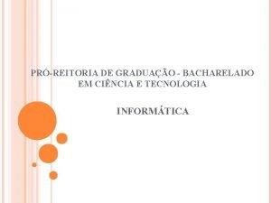 PRREITORIA DE GRADUAO BACHARELADO EM CINCIA E TECNOLOGIA