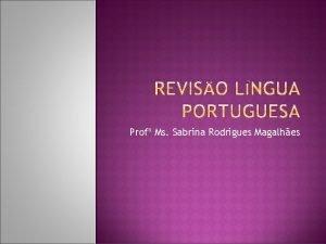 Prof Ms Sabrina Rodrigues Magalhes A linguagem a