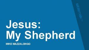 Jesus My Shepherd MIKE MAZZALONGO Shepherd Types Promised