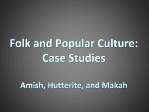 Folk and Popular Culture Case Studies Amish Hutterite