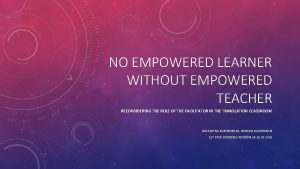 NO EMPOWERED LEARNER WITHOUT EMPOWERED TEACHER RECONSIDERING THE