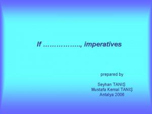 If imperatives prepared by Seyhan TANI Mustafa Kemal