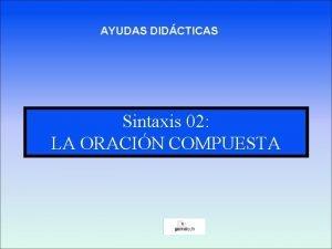AYUDAS DIDCTICAS Sintaxis 02 LA ORACIN COMPUESTA LA