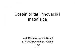 Sostenibilitat innovaci i matefsica Jordi Casab Jaume Roset