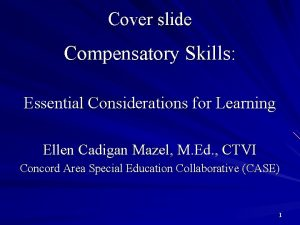 Cover slide Compensatory Skills Essential Considerations for Learning