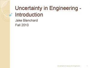 Uncertainty in Engineering Introduction Jake Blanchard Fall 2010