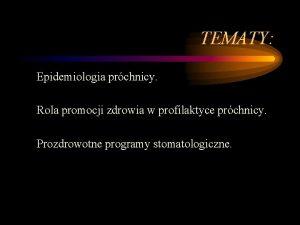 TEMATY Epidemiologia prchnicy Rola promocji zdrowia w profilaktyce