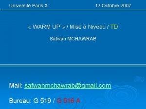 Universit Paris X 13 Octobre 2007 WARM UP