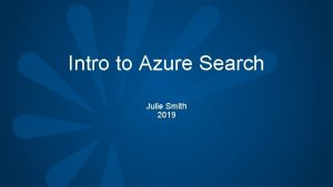 Intro to Azure Search Julie Smith 2019 Julie
