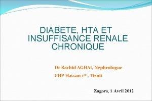 DIABETE HTA ET INSUFFISANCE RENALE CHRONIQUE Dr Rachid