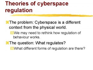 Theories of cyberspace regulation z The problem Cyberspace