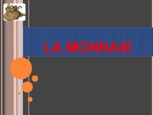 LA MONNAIE PLAN Dfinition Fonctions La et formes