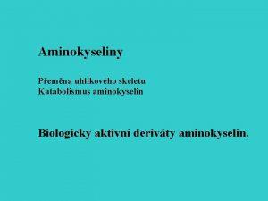 Aminokyseliny Pemna uhlkovho skeletu Katabolismus aminokyselin Biologicky aktivn