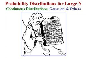 Probability Distributions for Large N Continuous Distributions Gaussian