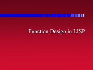 Function Design in LISP Program Files n LISP