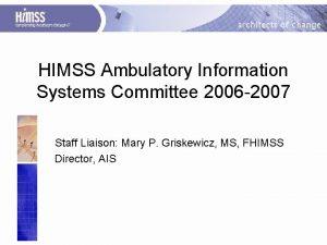 HIMSS Ambulatory Information Systems Committee 2006 2007 Staff
