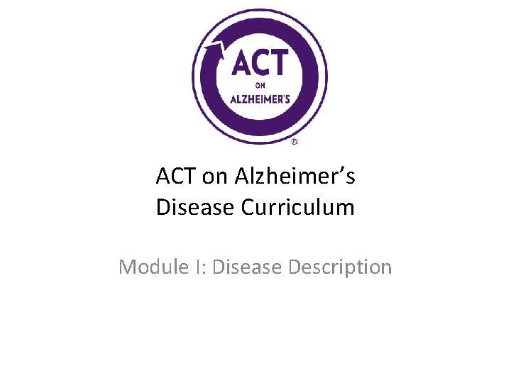 ACT on Alzheimers Disease Curriculum Module I Disease