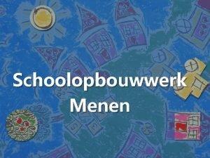 Schoolopbouwwerk Menen Schoolopbouwwerk Deelproject CAW Zuid West Vlaanderen