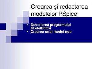 Crearea i redactarea modelelor PSpice Descrierea programului Model