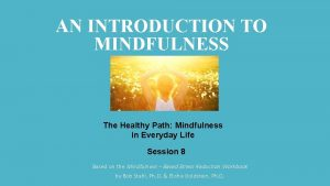 AN INTRODUCTION TO MINDFULNESS The Healthy Path Mindfulness