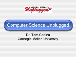 Computer Science Unplugged Dr Tom Cortina Carnegie Mellon