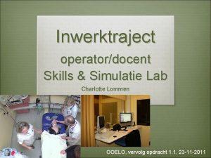 Inwerktraject operatordocent Skills Simulatie Lab Charlotte Lommen OOELO