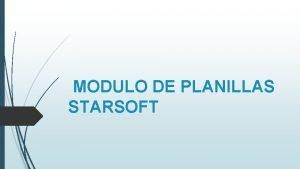 MODULO DE PLANILLAS STARSOFT OBJETIVO DEL MODULO Este