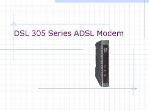 DSL 305 Series ADSL Modem Types of DSL