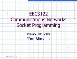 EECS 122 Communications Networks Socket Programming January 30