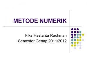 METODE NUMERIK Fika Hastarita Rachman Semester Genap 20112012