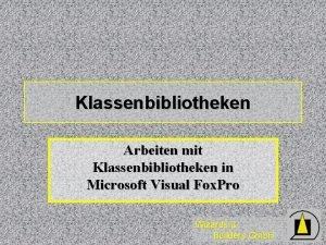 Klassenbibliotheken Arbeiten mit Klassenbibliotheken in Microsoft Visual Fox