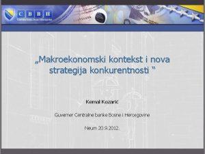 Makroekonomski kontekst i nova strategija konkurentnosti Kemal Kozari