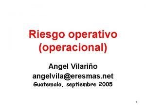 Riesgo operativo operacional Angel Vilario angelvilaeresmas net Guatemala